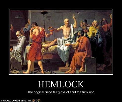 "HEMLOCK The original ""nice tall glass of shut the fuck up""."