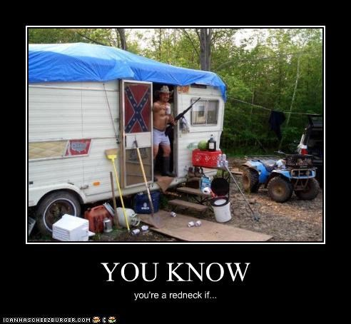 YOU KNOW you're a redneck if...