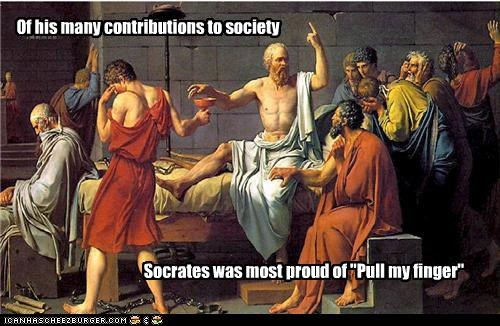 """Of his many contributions to society Socrates was most proud of """"Pull my finger"""""""