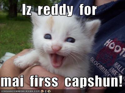 Iz  reddy  for    mai  firss  capshun!