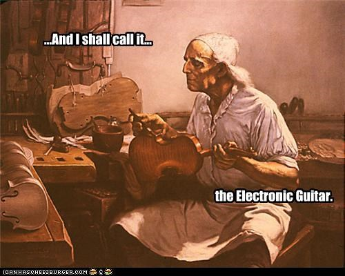 ...And I shall call it... the Electronic Guitar.