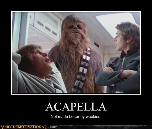 ACAPELLA Not made better by wookies.