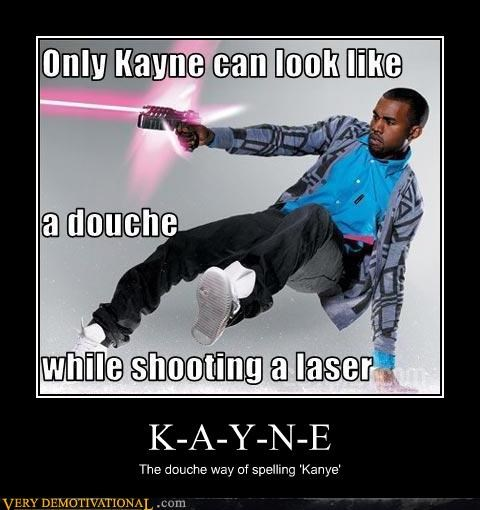 K-A-Y-N-E The douche way of spelling 'Kanye'