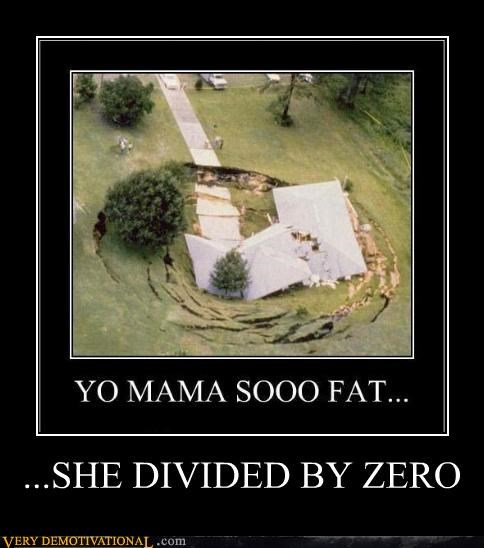 disaster divide by zero FAIL fat jokes math sinkhole Terrifying yo mama