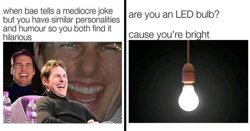 Flirty and funny memes about dating, relationships, boyfriends, girlfriends, flirting, love. | Man - bae tells mediocre joke but have similar per | sonalities and humour so both find hilarious | Light bulb - are an LED bulb? cause bright