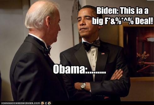 Biden: This ia a big F*&%*^% Deal! Obama:.........
