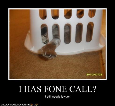 I HAS FONE CALL? I still needz lawyer