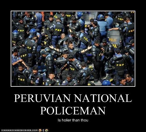 PERUVIAN NATIONAL POLICEMAN Is holier than thou