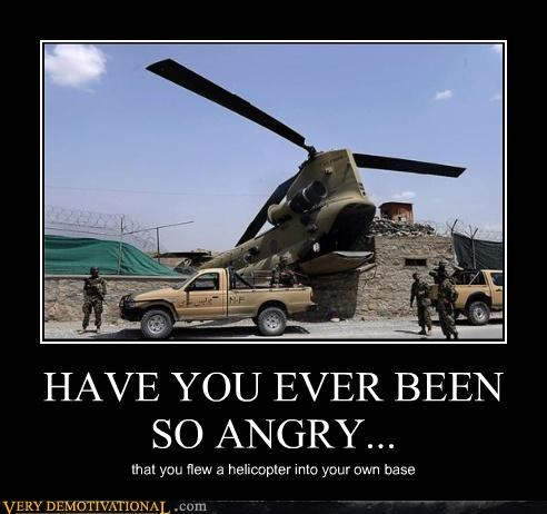 HAVE YOU EVER BEEN SO ANGRY... that you flew a helicopter into your own base