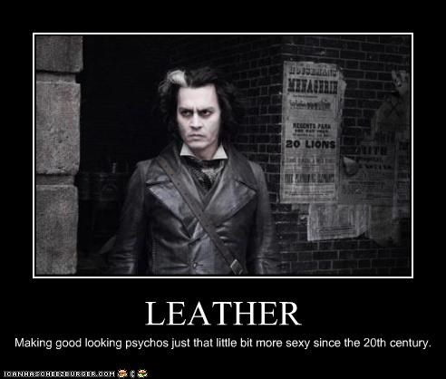 LEATHER Making good looking psychos just that little bit more sexy since the 20th century.