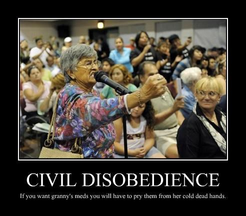 CIVIL DISOBEDIENCE If you want granny's meds you will have to pry them from her cold dead hands.