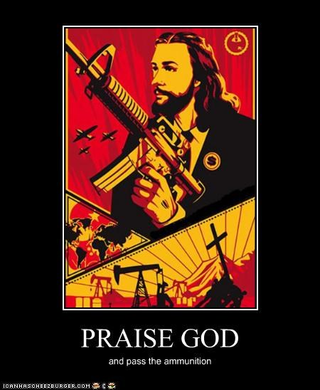 PRAISE GOD and pass the ammunition