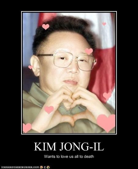 KIM JONG-IL Wants to love us all to death