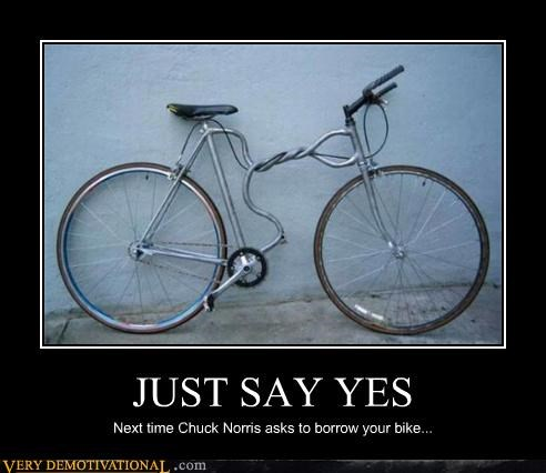 JUST SAY YES Next time Chuck Norris asks to borrow your bike...