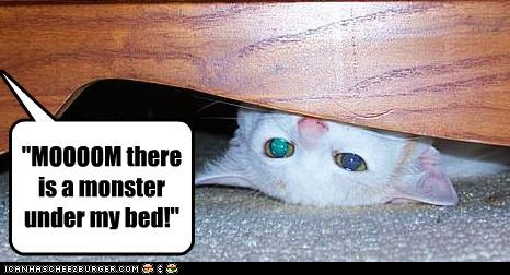 """MOOOOM there is a monster under my bed!"""