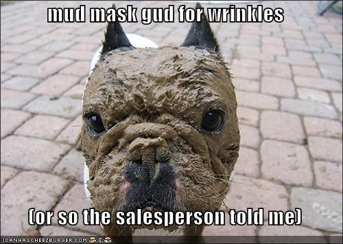 mud mask gud for wrinkles  (or so the salesperson told me)