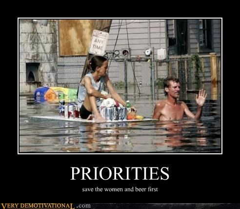 PRIORITIES save the women and beer first
