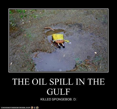 THE OIL SPILL IN THE GULF KILLED SPONGEBOB. D: