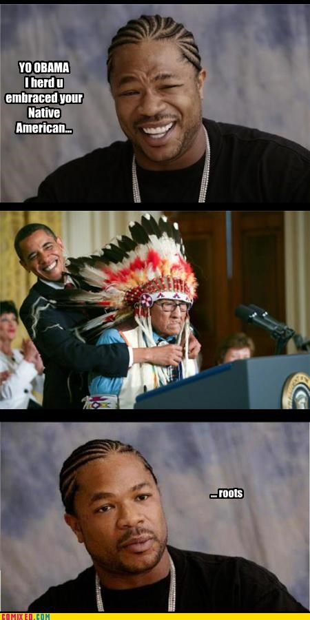 history,native americans,obama,politics,race,roots,Xxzibit,xzhibit