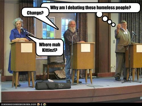 Why am I debating these homeless people? Change? Where mah Kittiez!?