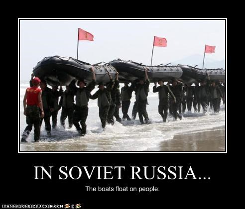 IN SOVIET RUSSIA... The boats float on people.