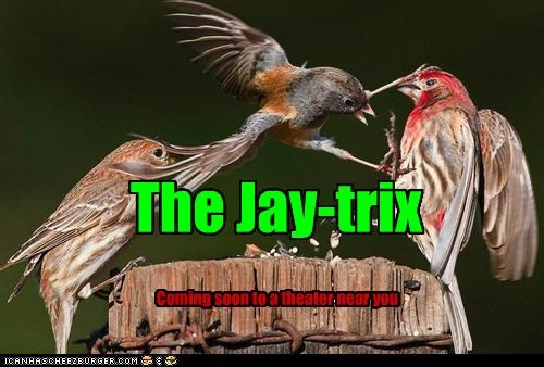 The Jay-trix Coming soon to a theater near you