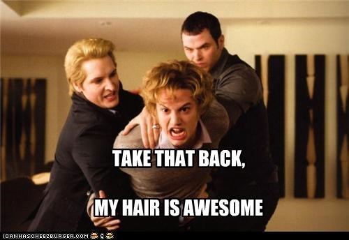 TAKE THAT BACK, MY HAIR IS AWESOME