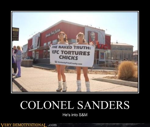 COLONEL SANDERS He's into S&M