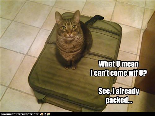 What U mean I can't come wif U? See, I already packed...