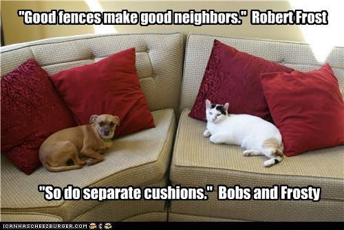 """Good fences make good neighbors."" Robert Frost ""So do separate cushions."" Bobs and Frosty"