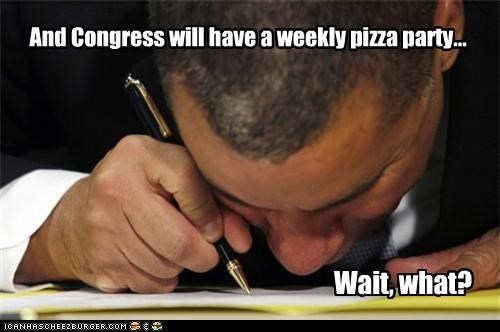 And Congress will have a weekly pizza party... Wait, what?