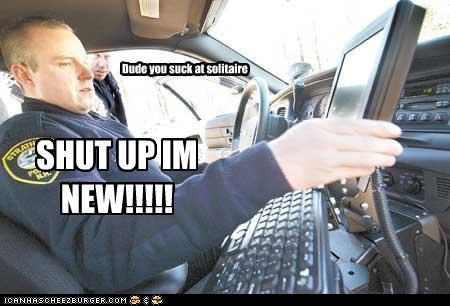 Dude you suck at solitaire SHUT UP IM NEW!!!!!