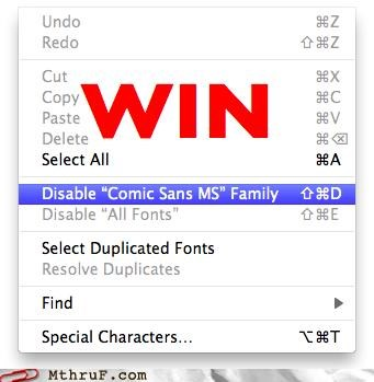 awesome,bandwagon,boredom,clever,comic sans,comic sans ms,creativity in the workplace,cubicle boredom,dream on,dumb,fake,font,font nazi,its-cool-to-hate-comic-sans-now,menu,mockup,os x,osx,photoshop,rage,sass,software,stupid,trendy,typeface,ugly,wiseass,wishful thinking,work smarter not harder,worst font ever