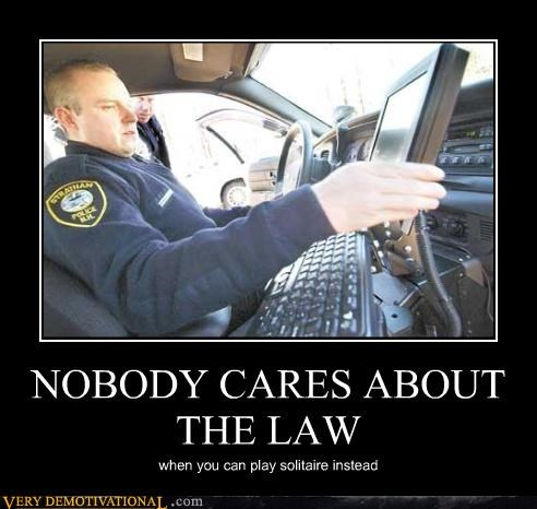 NOBODY CARES ABOUT THE LAW when you can play solitaire instead