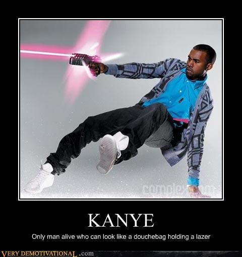 KANYE Only man alive who can look like a douchebag holding a lazer