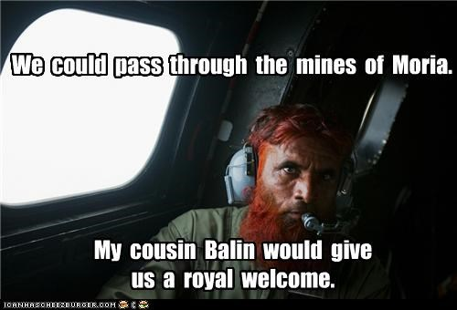 We could pass through the mines of Moria. My cousin Balin would give us a royal welcome.