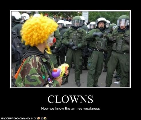 CLOWNS Now we know the armies weakness