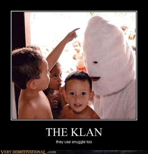 THE KLAN they use snuggle too