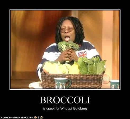 BROCCOLI is crack for Whoopi Goldberg