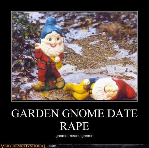 date rape,garde gnomes,just-kidding-relax,puns,Terrifying