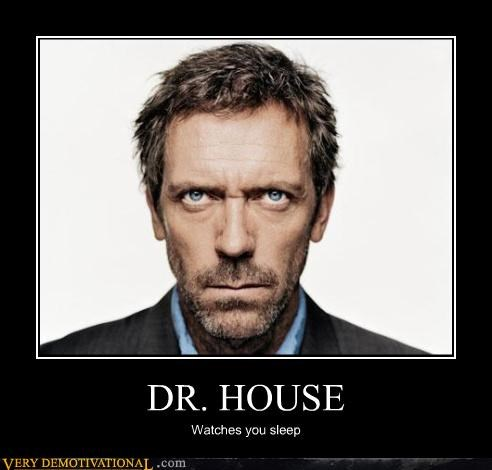 DR. HOUSE Watches you sleep
