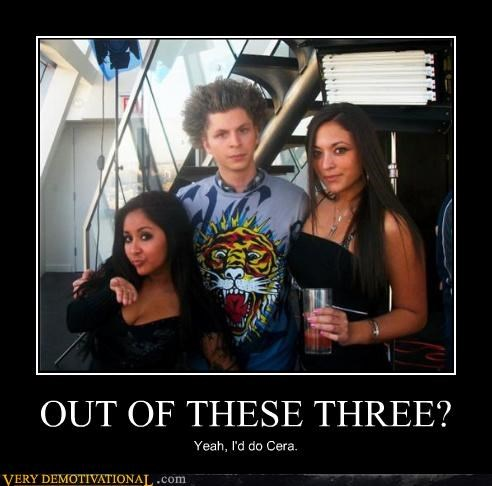 OUT OF THESE THREE? Yeah, I'd do Cera.
