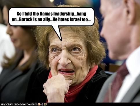 So I told the Hamas leadership...hang on...Barack is an ally...He hates Israel too....