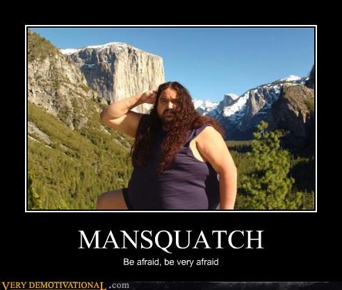 MANSQUATCH Be afraid, be very afraid