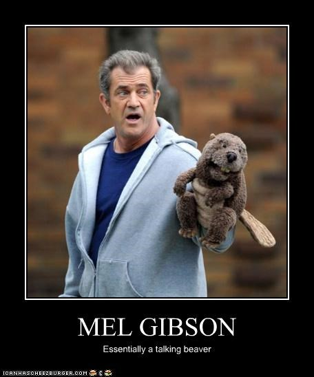 MEL GIBSON Essentially a talking beaver