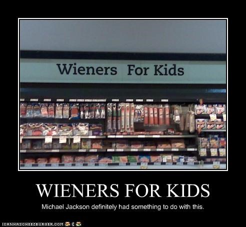 WIENERS FOR KIDS Michael Jackson definitely had something to do with this.