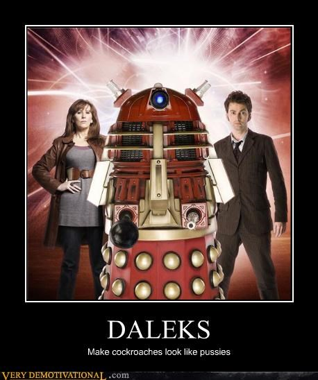 DALEKS Make cockroaches look like pussies