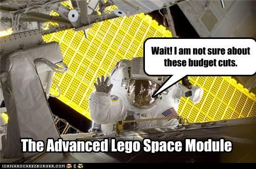 Wait! I am not sure about these budget cuts. The Advanced Lego Space Module