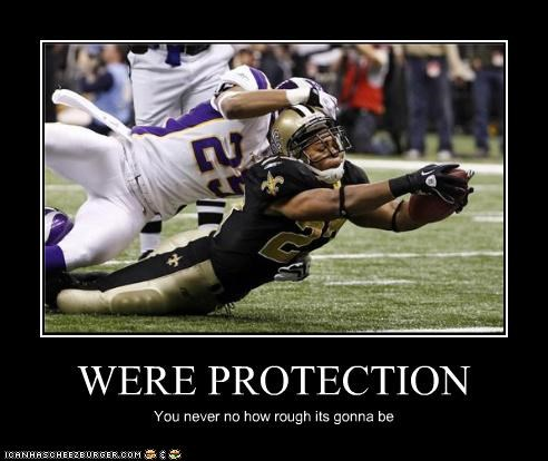 WERE PROTECTION You never no how rough its gonna be