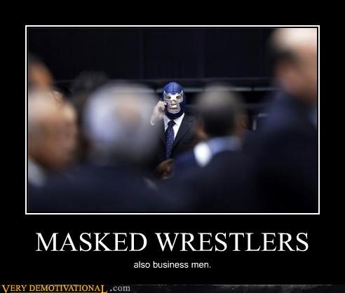 MASKED WRESTLERS also business men.